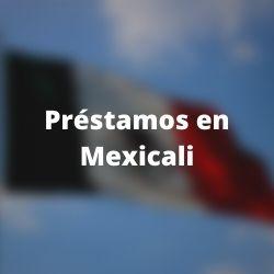 Préstamos en Mexicali