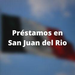 Préstamos en San Juan del Rio